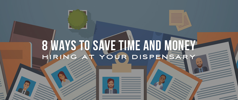 8 Ways to Save Time and Money Hiring At Your Dispensary