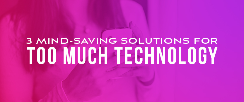 3_Mind_saving_Solutions_for_Too_Much_Technology_Blog_Image_Size