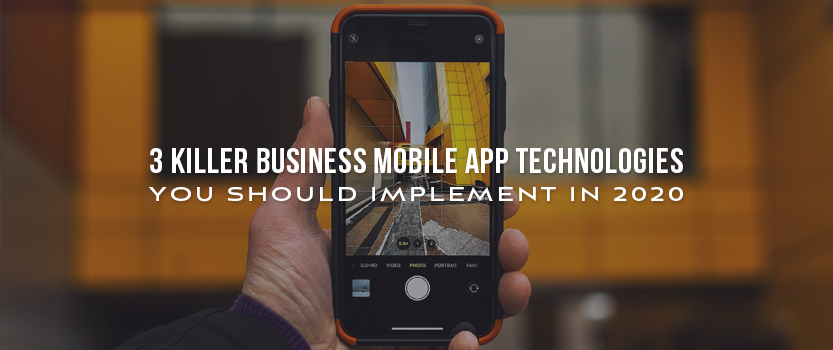 "Hand holding a smartphone with overlaid text that reads, ""3 Killer Business Mobile App Technologies You Should Implement in 2020"""