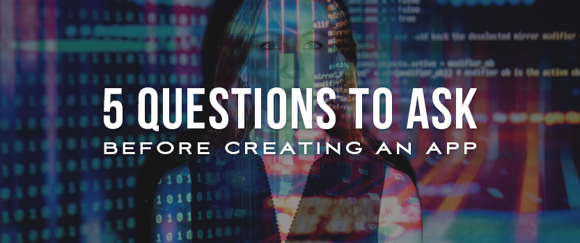 5 Questions to Ask Before Creating an App
