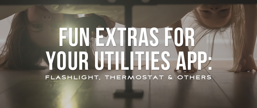 Fun Extras for Your Utilities App: Flashlight, Thermostat & Others