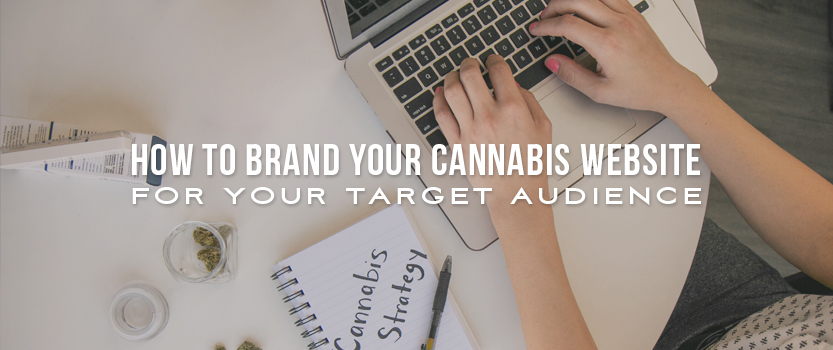 "Person using a laptop with cannabis sitting on the table beside them, a notebook that says, ""Cannabis Strategy"", and overlaid text that reads, ""How to Brand Your Cannabis Website for Your Target Audience"""