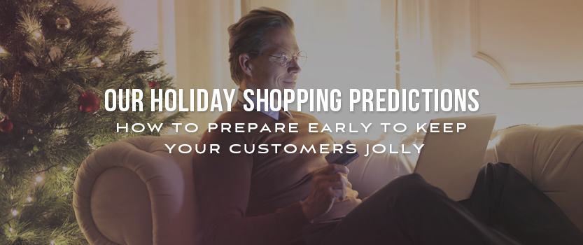 "Man sitting on couch while holding a credit card and holiday shopping on laptop with overlaid text that reads, ""Our Holiday Shopping Predictions – How to Prepare Early to Keep Your Customers Jolly"""