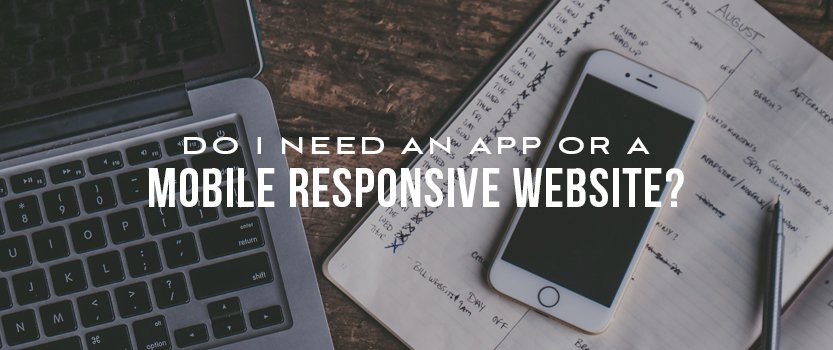 Do I Need an App or a Mobile Responsive Website?