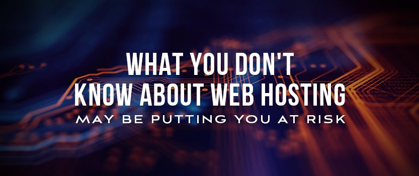 "Circuit board with overlaid text that reads, ""What You Don't Know About Web Hosting May Be Putting You at Risk"""
