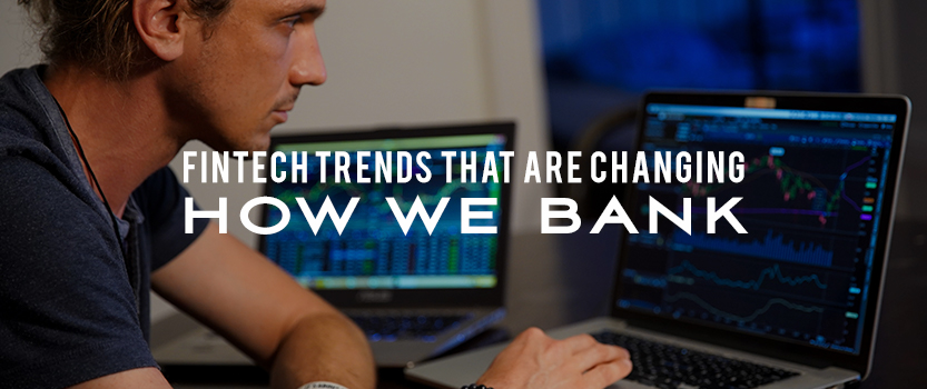 FinTech Trends That Are Changing How We Bank