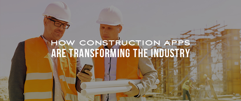 How Construction Apps are Transforming the Industry