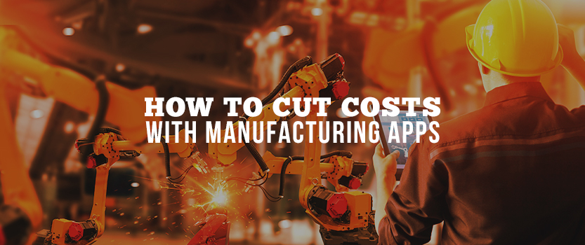 How to Cut Costs with Manufacturing Apps